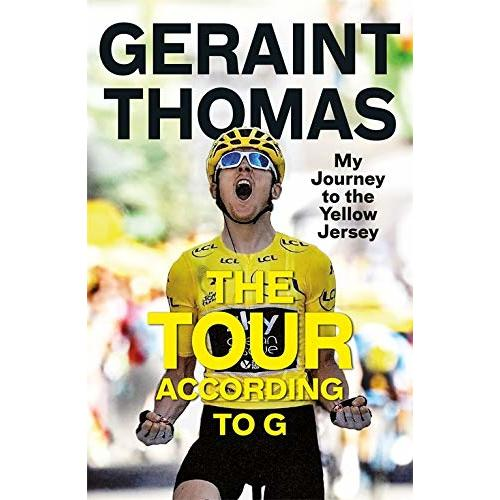 Geraint Thomas The Tour According to G: My Journey to the Yellow Jersey (Hardback) - FREE Delivery on £10 & over purchases.